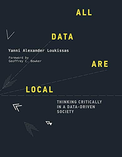 All Data Are Local - Thinking Critically in a Data-Driven Society (The MIT Press)