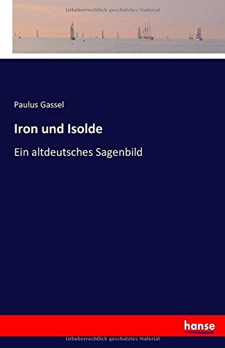 Iron und Isolde: Ein altdeutsches Sagenbild