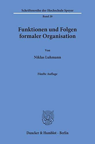 Funktionen und Folgen formaler Organisation.: Mit einem Epilog 1994. (Schriftenreihe der Hochschule Speyer)