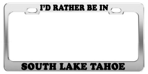I 'd Rather Be in South Lake Tahoe License Plate Auto Zubehör Geschenk (Tahoe Lake Plate Frame License)