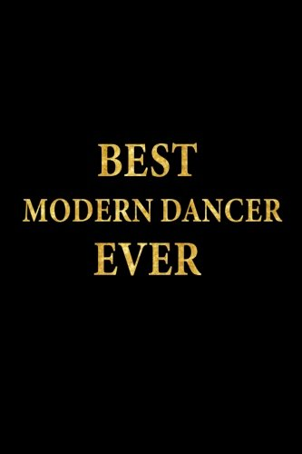 Best Modern Dancer Ever: Lined Notebook, Gold Letters Cover, Diary, Journal, 6 x 9 in., 110 Lined Pages por Montgomery Stationery