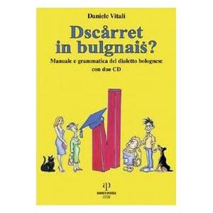 Dscarret in bulgnais? Manuale e grammatica del dia