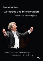 Werktreue und Interpretation. Erfahrungen eines Dirigenten: Band 2: Von Brahms über Wagner bis Reimann - Persönliches