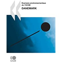 Examens environnementaux de l'OCDE Examens environnementaux de l'OCDE : Danemark 2007: Edition 2007 (Oecd Environmental Performance Reviews)