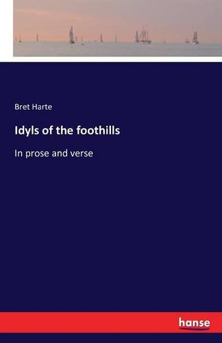 Idyls of the Foothills by Bret Harte
