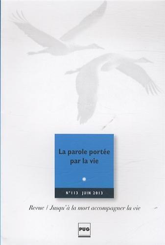Jusqu'à la mort accompagner la vie, N° 113, juin 2013 : La parole portée par la vie par Eric Kiledjian