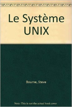 Le Systme UNIX de Steve Bourne,Michel Dupuy (Traduction) ( mai 1991 )