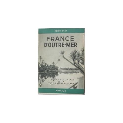 Histoire de la colonisation française. tome 3: France d'outre-mer- l'oeuvre coloniale de la troisième république.