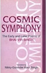 Cosmic Symphony: The Early and Later Poems of Bhai Vir Singh by Singh (2009-11-05)
