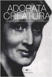Adorata creatura. Le lettere di Vita Sackville-West a Virginia Woolf