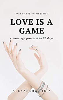 Book cover image for Love Is A Game: A Marriage Proposal In 90 Days (Dream Series Book 1)