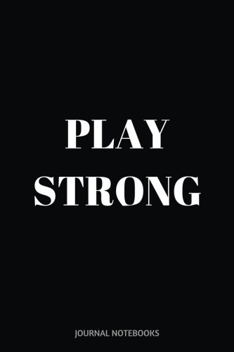 Play Strong: Journal notebook, 6 x 9 inches por Journal Notebooks