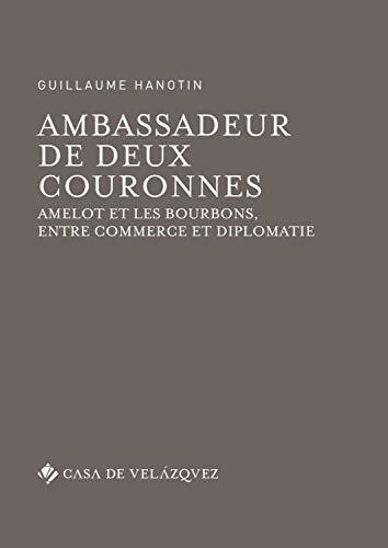AMBASSADEUR DE DEUX COURONNES (Bibliothèque de la Casa de Velázquez) por GUILLAUME HANOTIN