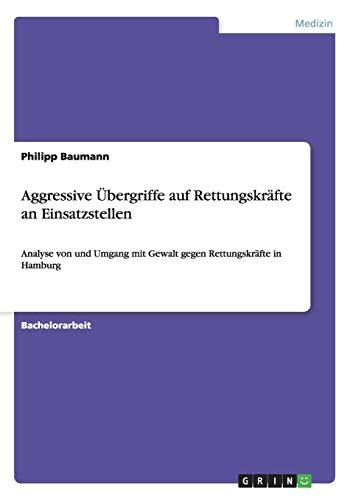 Aggressive Übergriffe auf Rettungskräfte an Einsatzstellen: Analyse von und Umgang mit Gewalt gegen Rettungskräfte in Hamburg