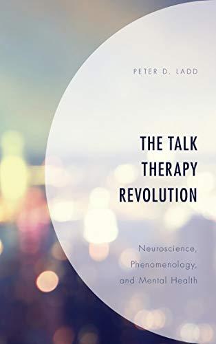 The Talk Therapy Revolution: Neuroscience, Phenomenology, and Mental Health