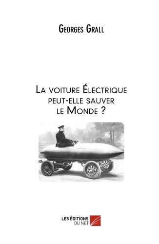 La voiture Électrique peut-elle sauver le Monde ? par Georges Grall