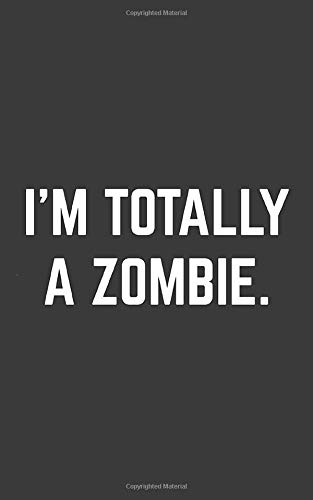 I'm Totally a Zombie: I'm Totally a Zombie Halloween Notebook - Funny Sarcastic Doodle Diary Book As Gift Idea For Hipsters On October Parties! For ... Minute Costume For Trick Or Treat Costumes