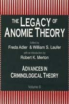 6: The Legacy of Anomie Theory: The Legacy of Anomie v. 6 (Advances in Criminological Theory)