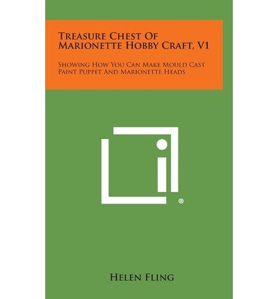 [{ Treasure Chest of Marionette Hobby Craft, V1: Showing How You Can Make Mould Cast Paint Puppet and Marionette Heads By Fling, Helen ( Author ) Oct - 27- 2013 ( Hardcover ) } ] -