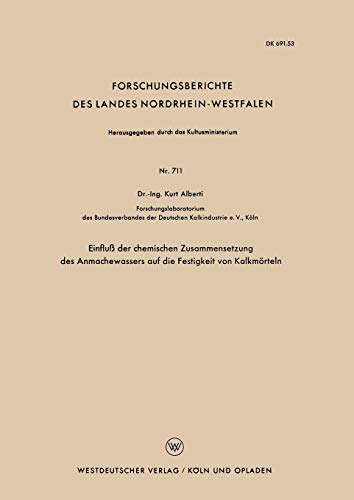 Einfluß der chemischen Zusammensetzung des Anmachewassers auf die Festigkeit von Kalkmörteln (Forschungsberichte des Landes Nordrhein-Westfalen)