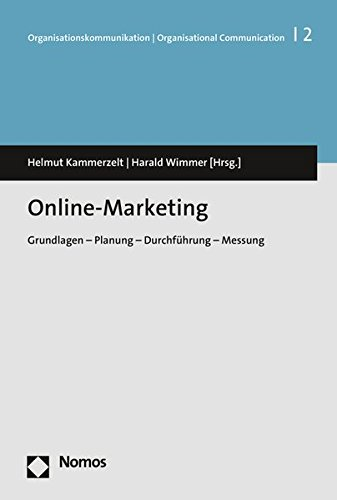 Online-Marketing: Grundlagen - Planung - Durchführung - Messung (Organisationskommunikation U Organisational Communication, Band 1)