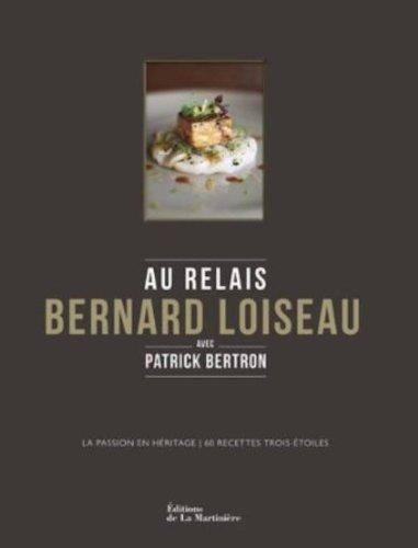Au Relais Bernard Loiseau : La passion en héritage, 60 recettes trois-étoiles