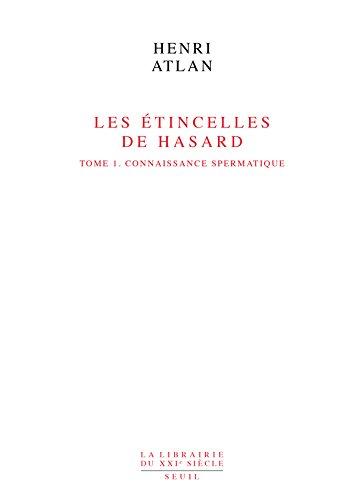 Les Etincelles de hasard, tome 1 : Connaissance spermatique par Henri Atlan