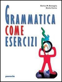 Grammatica come esercizi. Per le Scuole superiori