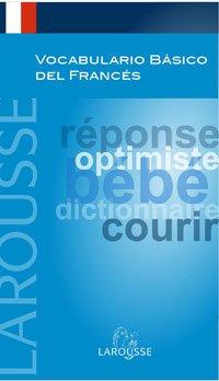 Vocabulario básico del Francés (Larousse - Lengua Francesa - Manuales Prácticos) por Aa.Vv.