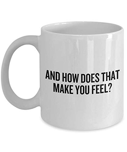 White Coffee Mug Quote Mug Funny Psychology Mug Psychologist Gift Idea Therapist Present And How Does That Make You Feel? 15oz