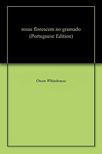 rosas florescem no gramado (Portuguese Edition) por Owen  Whitehouse