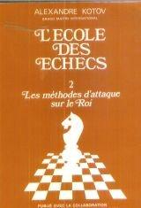 L'école des échecs, tome 2 : Les méthodes d'attaque sur le Roi
