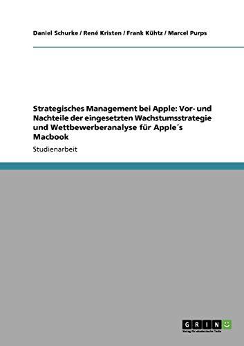 Strategisches Management bei Apple: Vor- und Nachteile der eingesetzten Wachstumsstrategie und Wettbewerberanalyse für Apple´s Macbook