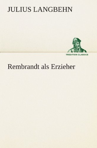 Rembrandt als Erzieher (TREDITION CLASSICS)