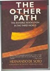 The Other Path: The Invisible Revolution in the Third World by Hernando De Soto (1989-01-23)