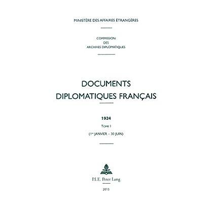 Documents diplomatiques français: 1924  Tome I (1er janvier  30 juin) (Documents diplomatiques français - 1920-1932, sous la direction de Christian Baechler t. 11)
