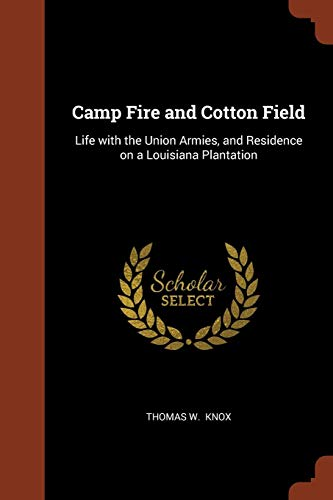 Camp Fire and Cotton Field: Life with the Union Armies, and Residence on a Louisiana Plantation