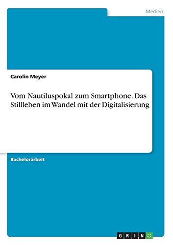Vom Nautiluspokal zum Smartphone. Das Stillleben im Wandel mit der Digitalisierung