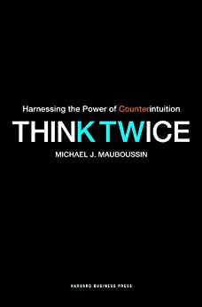 Think Twice: Harnessing the Power of Counterintuition von [Mauboussin, Michael J.]