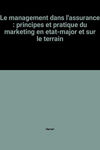 Le management dans l'assurance : principes et pratique du marketing en etat-major et sur le terrain par Harrari