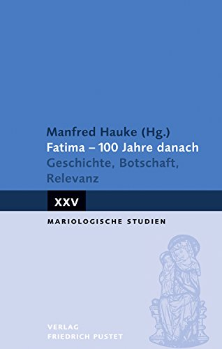 Fatima - 100 Jahre danach: Geschichte, Botschaft, Relevanz (Mariologische Studien)