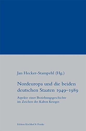 Nordeuropa und die beiden deutschen Staaten 1949-1989: Aspekte einer Beziehungsgeschichte im Zeichen des Kalten Krieges (Zeitgeschichte)