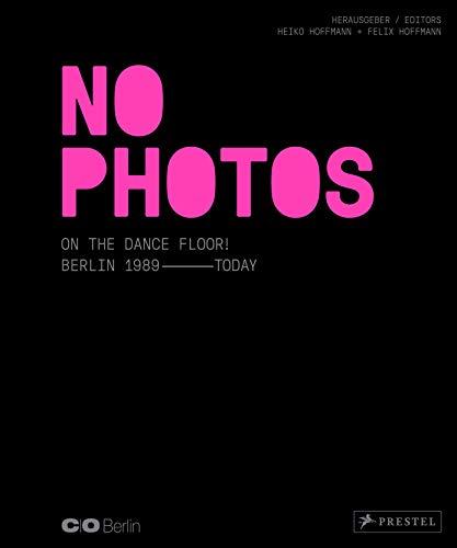 No Photos on the Dance Floor!: Berlin 1989 - Today (dt./engl.)