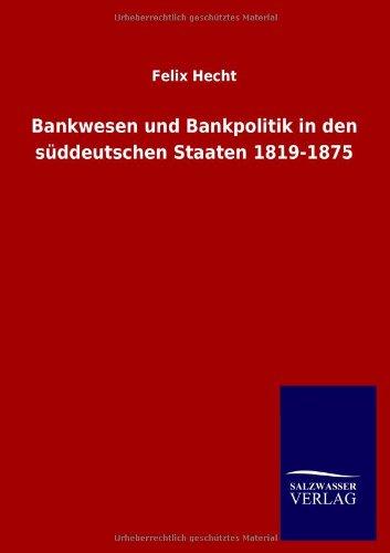 Bankwesen Und Bankpolitik in Den S Ddeutschen Staaten 1819-1875 par Felix Hecht