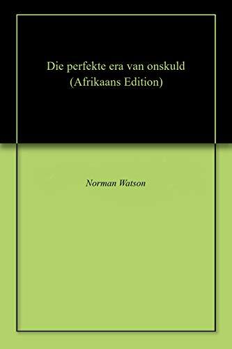 Die perfekte era van onskuld (Afrikaans Edition) por Norman Watson