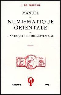 Manuel De Numismatique Orientale De I'Antiquite Et Du Moyen Age par J. Demorgan