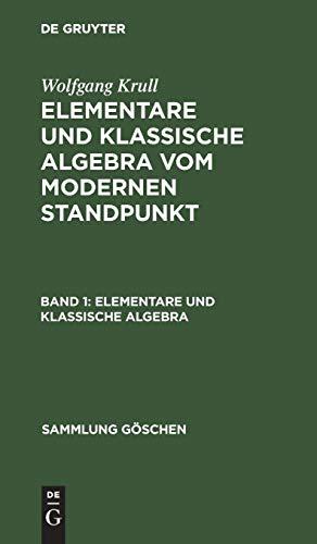 Wolfgang Krull: Elementare und klassische Algebra vom modernen Standpunkt: Elementare und klassische Algebra: Vom modernen Standpunkt (Sammlung Göschen, Band 930) -
