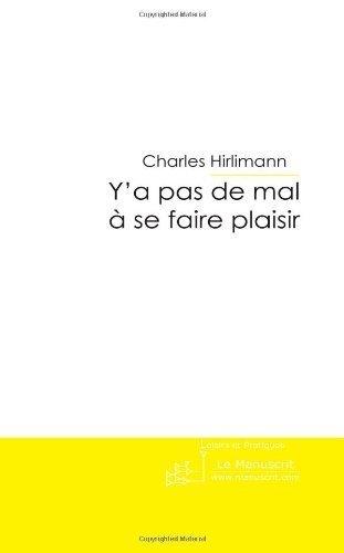 Y'a Pas De Mal  se Faire Plaisir: Petit Recueil De Recettes De Cuisine Pour Personnes Seules de Charles Hirlimann (14 aot 2006) Broch