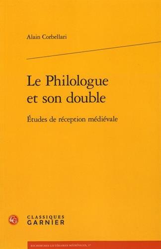 Le philologue et son double : Etudes de réception médiévale