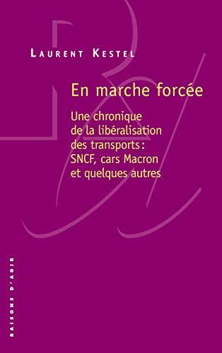 En marche forcée - Une chronique de la libéralisation des transports : SNCF, cars Macron, et quelque par Laurent Kestel